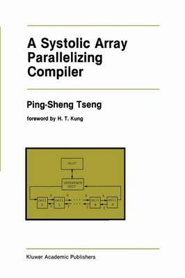 A Systolic Array Parallelizing Compiler - The Springer International Series in Engineering and Computer Science 106 (Paperback)