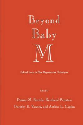 Beyond Baby M: Ethical Issues in New Reproductive Techniques - Contemporary Issues in Biomedicine, Ethics, and Society (Paperback)