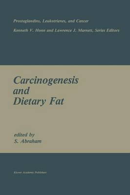 Carcinogenesis and Dietary Fat - Prostaglandins, Leukotrienes, and Cancer 6 (Paperback)