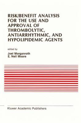 Risk/Benefit Analysis for the Use and Approval of Thrombolytic, Antiarrhythmic, and Hypolipidemic Agents: Proceedings of the Ninth Annual Symposium on New Drugs & Devices, October 27 & 28, 1988 - Developments in Cardiovascular Medicine 100 (Paperback)