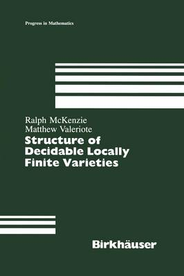 Structure of Decidable Locally Finite Varieties - Progress in Mathematics 79 (Paperback)