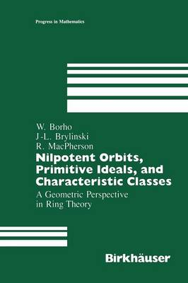 Nilpotent Orbits, Primitive Ideals, and Characteristic Classes: A Geometric Perspective in Ring Theory - Progress in Mathematics 78 (Paperback)