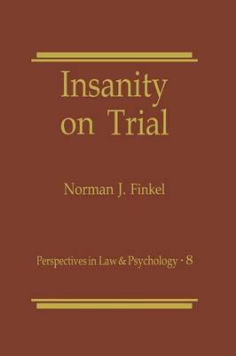 Insanity on Trial - Perspectives in Law & Psychology 8 (Paperback)