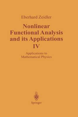 Nonlinear Functional Analysis and its Applications: IV: Applications to Mathematical Physics (Paperback)