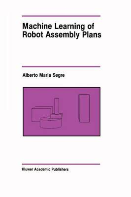 Machine Learning of Robot Assembly Plans - The Springer International Series in Engineering and Computer Science 51 (Paperback)