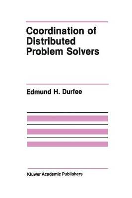 Coordination of Distributed Problem Solvers - The Springer International Series in Engineering and Computer Science 55 (Paperback)