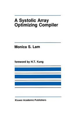 A Systolic Array Optimizing Compiler - The Springer International Series in Engineering and Computer Science 64 (Paperback)