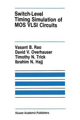 Switch-Level Timing Simulation of MOS VLSI Circuits - The Springer International Series in Engineering and Computer Science 66 (Paperback)