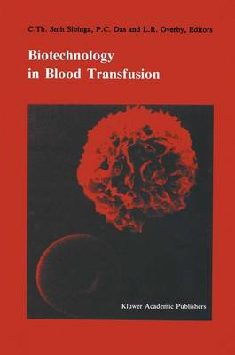 Biotechnology in blood transfusion: Proceedings of the Twelfth Annual Symposium on Blood Transfusion, Groningen 1987, organized by the Red Cross Blood Bank Groningen-Drenthe - Developments in Hematology and Immunology 21 (Paperback)