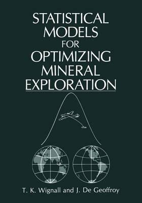 Statistical Models for Optimizing Mineral Exploration (Paperback)