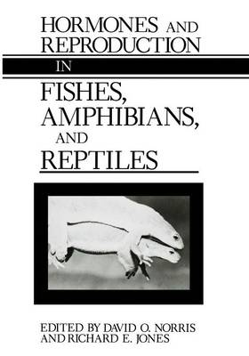 Hormones and Reproduction in Fishes, Amphibians, and Reptiles (Paperback)