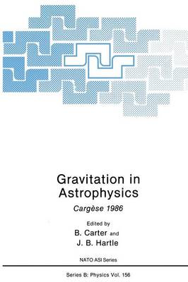 Gravitation in Astrophysics: Cargese 1986 - NATO Science Series B 156 (Paperback)