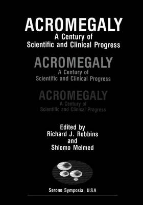 Acromegaly: A Century of Scientific and Clinical Progress - Serono Symposia USA (Paperback)