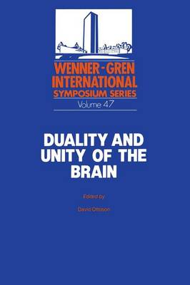 Duality and Unity of the Brain: Unified Functioning and Specialisation of the Hemispheres Proceedings of an International Symposium held at The Wenner-Gren Center, Stockholm, May 29 - 31, 1986 - Wenner-Gren Center International Symposium Series 47 (Paperback)
