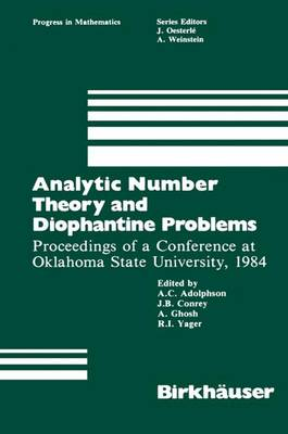 Analytic Number Theory and Diophantine Problems: Proceedings of a Conference at Oklahoma State University, 1984 - Progress in Mathematics 70 (Paperback)