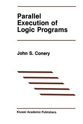 Parallel Execution of Logic Programs - The Springer International Series in Engineering and Computer Science 25 (Paperback)