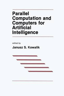 Parallel Computation and Computers for Artificial Intelligence - The Springer International Series in Engineering and Computer Science 26 (Paperback)