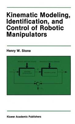 Kinematic Modeling, Identification, and Control of Robotic Manipulators - The Springer International Series in Engineering and Computer Science 29 (Paperback)