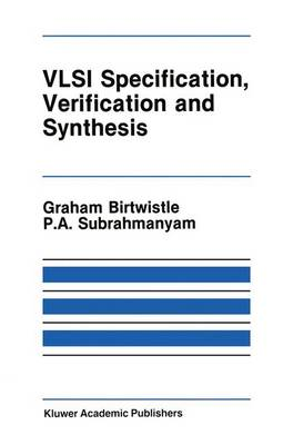VLSI Specification, Verification and Synthesis - The Springer International Series in Engineering and Computer Science 35 (Paperback)