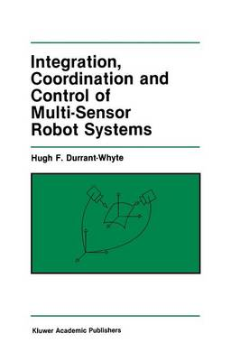 Integration, Coordination and Control of Multi-Sensor Robot Systems - The Springer International Series in Engineering and Computer Science 36 (Paperback)