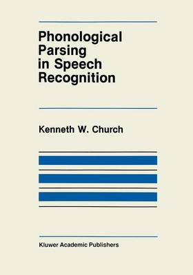 Phonological Parsing in Speech Recognition - The Springer International Series in Engineering and Computer Science 38 (Paperback)