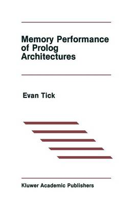 Memory Performance of Prolog Architectures - The Springer International Series in Engineering and Computer Science 40 (Paperback)