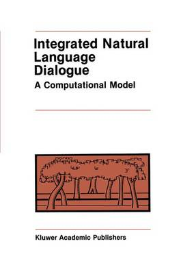 Integrated Natural Language Dialogue: A Computational Model - The Springer International Series in Engineering and Computer Science 41 (Paperback)