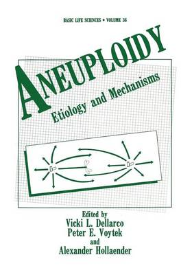 Aneuploidy: Etiology and Mechanisms - Basic Life Sciences 36 (Paperback)