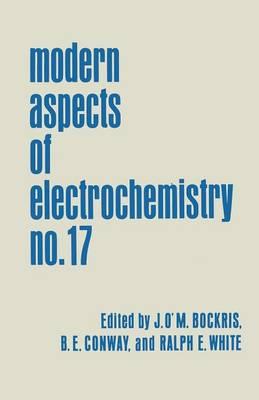 Modern Aspects of Electrochemistry: Volume 17 - Modern Aspects of Electrochemistry 17 (Paperback)