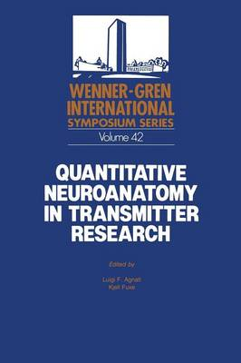Quantitative Neuroanatomy in Transmitter Research: Proceedings of an International Symposium held at The Wenner-Gren Center, Stockholm,May 3-4, 1984 - Wenner-Gren Center International Symposium Series 42 (Paperback)