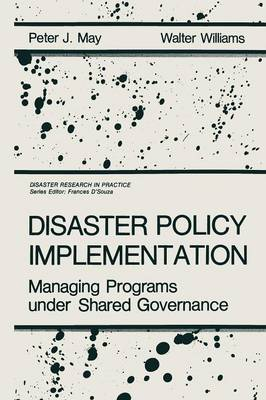 Disaster Policy Implementation: Managing Programs under Shared Governance - Disaster Research in Practice (Paperback)