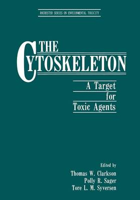 The Cytoskeleton: A Target for Toxic Agents - Rochester Series on Environmental Toxicity (Paperback)