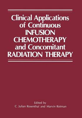 Clinical Applications of Continuous Infusion Chemotherapy and Concomitant Radiation Therapy (Paperback)