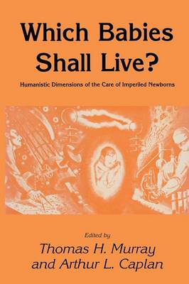 Which Babies Shall Live?: Humanistic Dimensions of the Care of Imperiled Newborns - Contemporary Issues in Biomedicine, Ethics, and Society (Paperback)