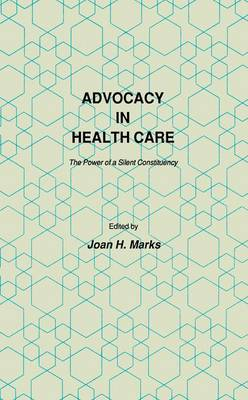 Advocacy in Health Care: The Power of a Silent Constituency - Contemporary Issues in Biomedicine, Ethics, and Society (Paperback)