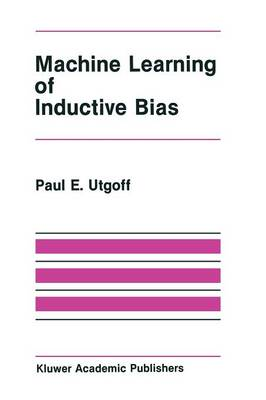 Machine Learning of Inductive Bias - The Springer International Series in Engineering and Computer Science 15 (Paperback)