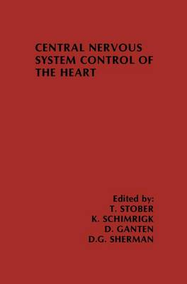 Central Nervous System Control of the Heart: Proceedings of the IIIrd International Brain Heart Conference Trier, Federal Republic of Germany - Topics in the Neurosciences 4 (Paperback)