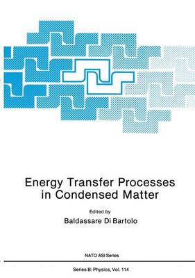 Energy Transfer Processes in Condensed Matter - NATO Science Series B 114 (Paperback)