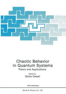Chaotic Behavior in Quantum Systems: Theory and Applications - NATO Science Series B 120 (Paperback)