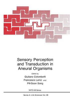 Sensory Perception and Transduction in Aneural Organisms: Proceedings of a NATO ASI held in Volterra, Italy, September 3-14, 1984 - NATO Science Series A 89 (Paperback)