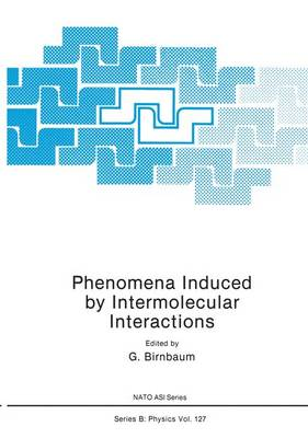 Phenomena Induced by Intermolecular Interactions - Nato ASI Subseries B: 124 (Paperback)