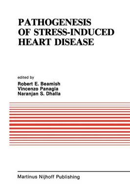 Pathogenesis of Stress-Induced Heart Disease: Proceedings of the International Symposium on Stress and Heart Disease, June 26-29, 1984, Winnipeg, Canada - Developments in Cardiovascular Medicine 46 (Paperback)
