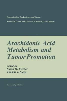 Arachidonic Acid Metabolism and Tumor Promotion - Prostaglandins, Leukotrienes, and Cancer 3 (Paperback)