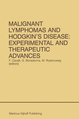 Malignant Lymphomas and Hodgkin's Disease: Experimental and Therapeutic Advances: Proceedings of the Second International Conference on Malignant Lymphomas, Lugano, Switzerland, June 13 - 16, 1984 - Developments in Oncology 32 (Paperback)