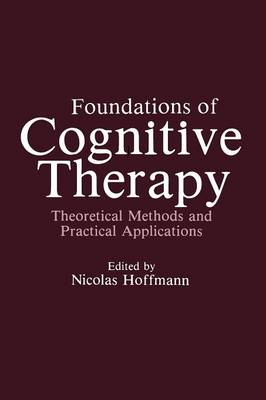 Foundations of Cognitive Therapy: Theoretical Methods and Practical Applications (Paperback)