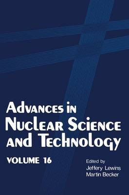 Advances in Nuclear Science and Technology: Volume 16 - Advances in Nuclear Science & Technology 16 (Paperback)
