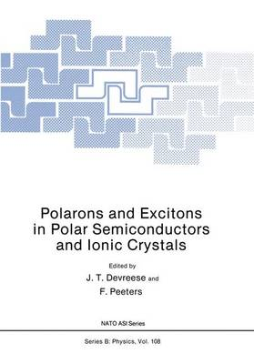 Polarons and Excitons in Polar Semiconductors and Ionic Crystals - Nato ASI Subseries B: 108 (Paperback)