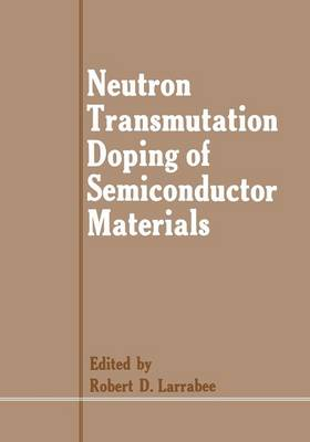 Neutron Transmutation Doping of Semiconductor Materials (Paperback)
