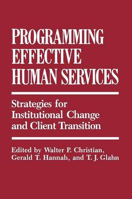 Programming Effective Human Services: Strategies for Institutional Change and Client Transition (Paperback)