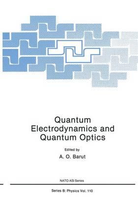 Quantum Electrodynamics and Quantum Optics - Nato ASI Subseries B: 108 (Paperback)